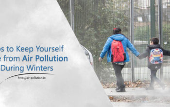 Tips To Keep Yourself Safe From Air Pollution During Winters
