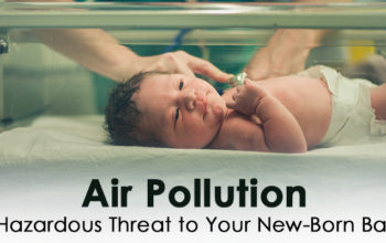 Air Pollution: A Hazardous Threat to Your New-Born Baby