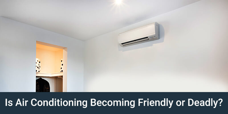 Is-Air-Conditioning-Becoming-Friendly-or-Deadly